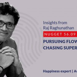588: 56.09 Raj Raghunathan – Pursuing flow than chasing superiority