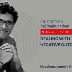 589: 56.08 Raj Raghunathan – Dealing with negative outcomes