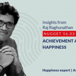 594: 56.03 Raj Raghunathan – Achievement and happiness