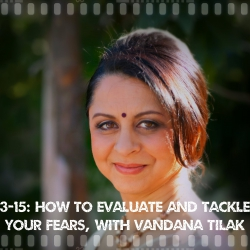 G.3 How to evaluate and tackle your fears with Vandana Tilak. Ep#3