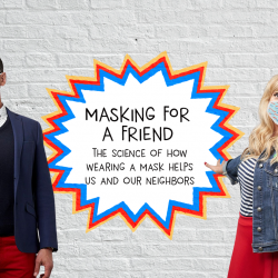 Masking For A Friend: The Science of How Wearing A Mask Helps Us And Our Neighbors