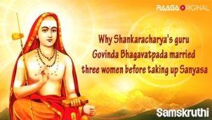 Why Shankaracharya's guru Govinda Bhagavatpada married three women before taking up Sanyasa