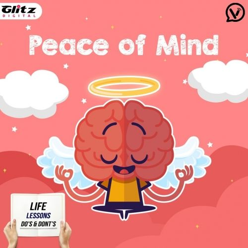 Peace of Mind| Life Lessons Do's & Dont's
