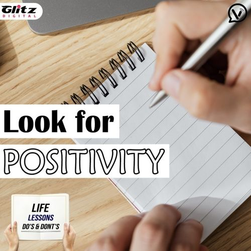 Look For Positivity |  Life Lessons Do's & Dont's