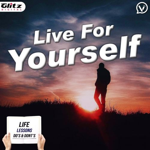 Live for yourself |  Life Lessons Do's & Dont's