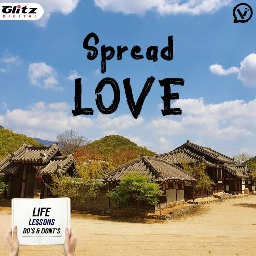 Spread Love |  Life Lessons Do's & Dont's