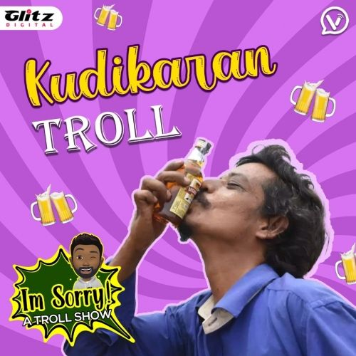 Kudikaran Troll | I'm Sorry | A Tamil Troll Show