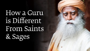 How a Guru is Different From Saints & Sages - Sadhguru