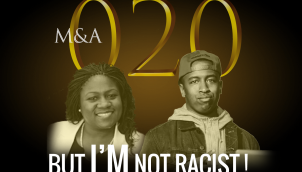 M&A020 - But I'm Not Racist! (w/ Keisha Villareal and Jerome Hill, Jr.)