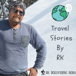 Travel Stories By RK - Indian Travel Podcast