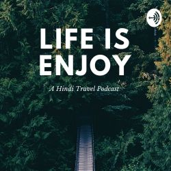 Life Is Enjoy - Hindi Travel Podcast