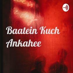 Baatein Kuch Ankahee Hindi Podcast