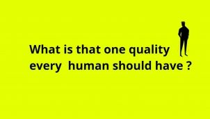 What is that one quality every human should have?