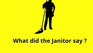 What did the Janitor say ?