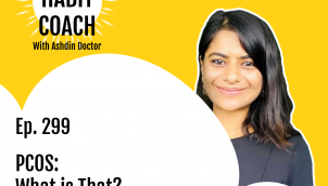 Ep. 299: PCOS: What is That? with Nidhi Singh