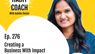 Ep. 276: Creating a Business With Impact with Swati Pandey