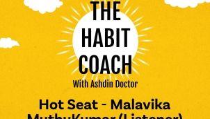Ep: 496: The Habit Coach Hot Seat - Malavika MuthuKumar