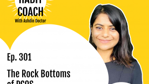 Ep. 301: The Rock Bottoms of PCOS with Nidhi Singh