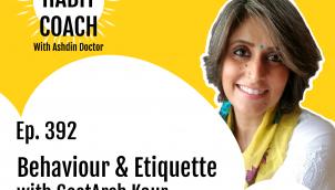 Ep. 392: Behaviour & Etiquette with GeetArsh Kaur