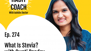 Ep. 274: What Is Stevia? with Swati Pandey