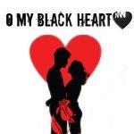O My Black 🖤 Heart