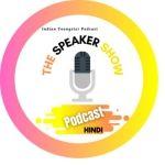 PODCAST    The Speaker Show    Tapan Aapka Public Speaker.