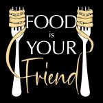 Food Is Your Friend
