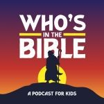 Who's in the Bible? A Podcast for Kids