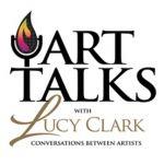 ART TALKS WITH LUCY CLARK; Conversations Between Artists