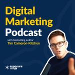 Digital Marketing Podcast with Tim Cameron-Kitchen