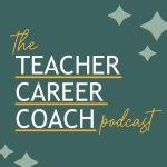 The Teacher Career Coach Podcast