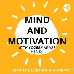 The Mind and Motivation Podcast in Hindi with Yogesh Aswar