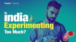 Is India experimenting too much?